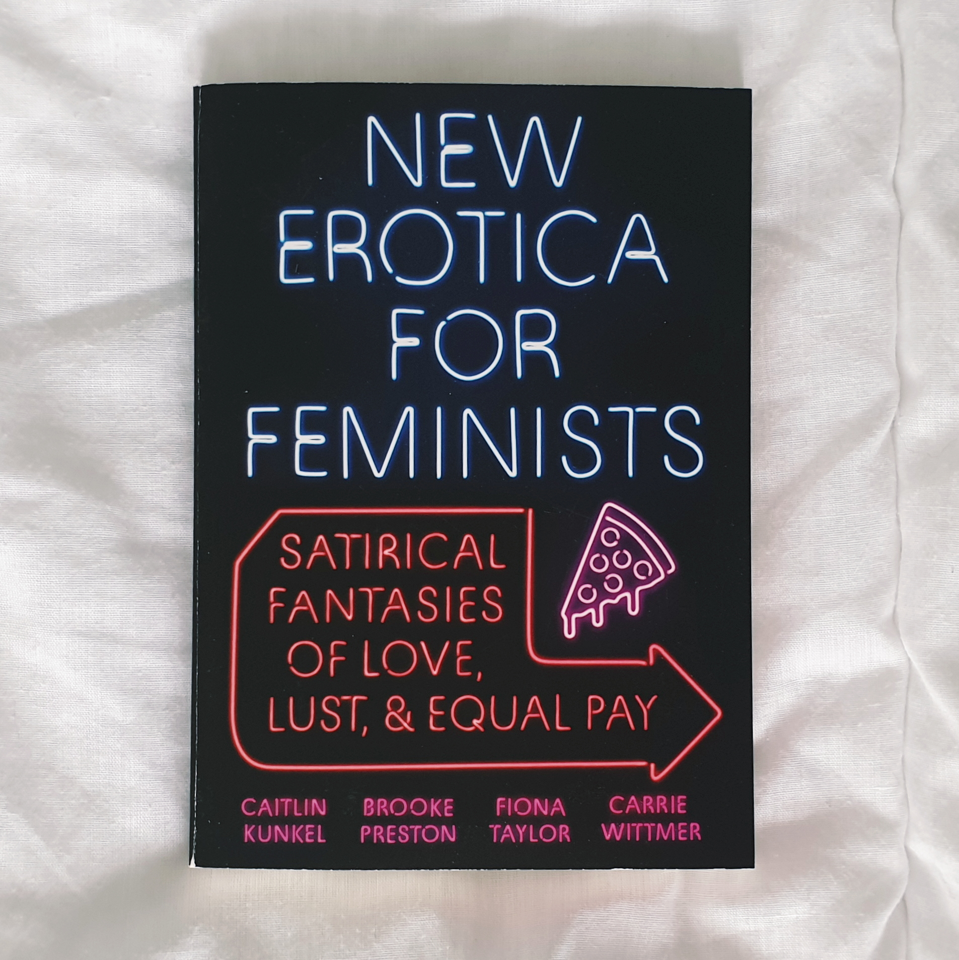 New Erotica for Feminists: Satirical Fantasies of Love, Lust, and Equal Pay by Caitlin Kunkel, Brooke Preston, Fiona Taylor, and Carrie Wittmer